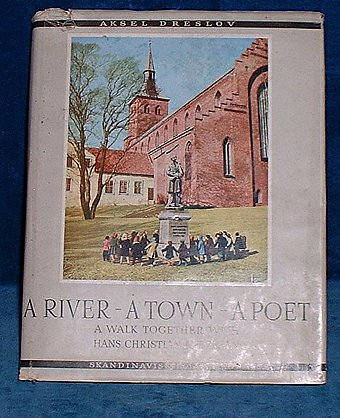 Dreslov,Aksel - A RIVER - A TOWN - A POET A Walk Together with Hans Christian Andersen 1961