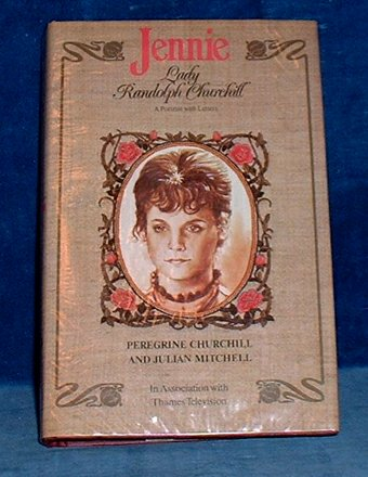 CHURCHILL,PEREGRINE AND JULIAN MITCHELL - JENNIE LADY RANDOLPH CHURCHILL A Portrait with Letters