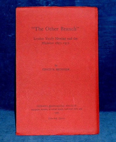 BONNER,EDWIN B. - THE OTHER BRANCH London Yearly Meeting and the Hicksites, 1827-1912 (Supplement 34 to the Journal of the Friends Historical Society)