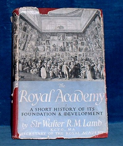 Lamb,Sir Walter - THE ROYAL ACADEMY A Short History of its Foundation and Development 1951
