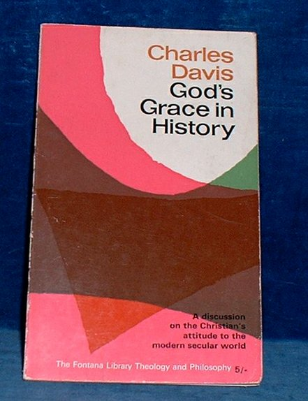 DAVIS, CHARLES - GOD'S GRACE IN HISTORY A discussion on the Christian's attitude to the modern secular world THE MAURICE LECTURES 1966