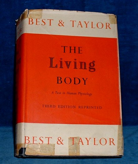 BEST, CHARLES HERBERT & NORMAN B. TAYLOR - THE LIVING BODY A Text in Human Physiology. Third Edition.