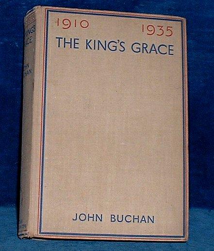 BUCHAN, JOHN - THE KING'S GRACE 1910 - 1935