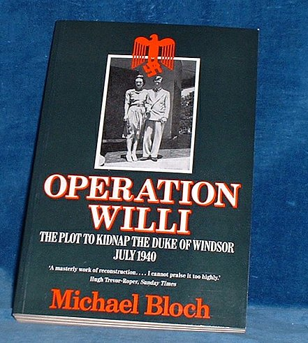 BLOCH, MICHAEL - OPERATION WILLI The Plot to Kidnap the Duke of Windsor July 1940