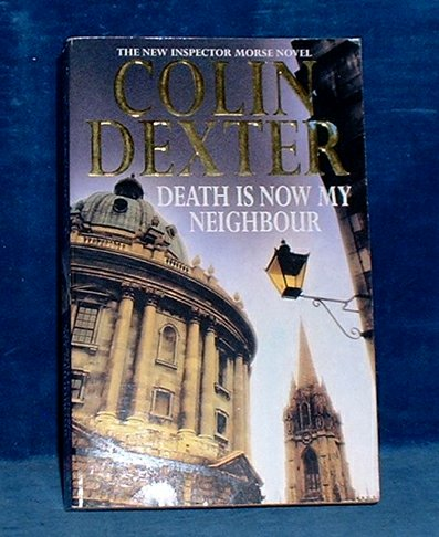 Dexter,Colin - DEATH IS NOW MY MEIGHBOUR The New Inspector Morse Novel 1997