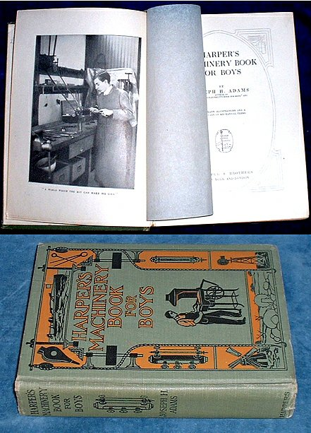 ADAMS, JOSEPH H. - HARPER'S MACHINERY BOOK FOR BOYS with many illustrations and a dictionary of mechanical terms.