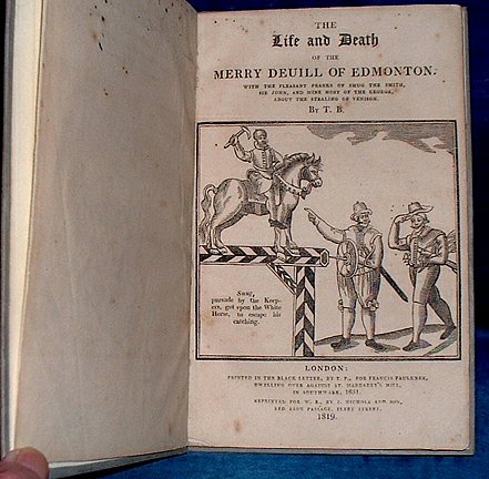 BREWER, THO[MAS] (FLOURISHED CIRCA 1605-1631) - THE LIFE AND DEATH OF THE MERRY DEVILL OF EDMONTON. With the pleasant pranks of Smug the Smith, Sir John, and Mine host of the George, about the stealing of venison. By T.B. printed in black letter by T.P for Francis Faulkner .. in Southwark, 1631.