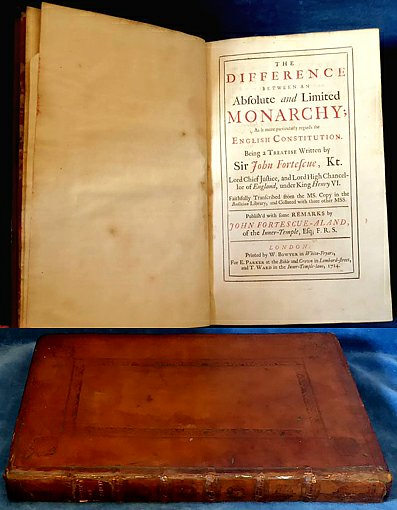 Fortescue - DIFFERENCE BETWEEN AN ABSOLUTE & LIMITED MONARCHY 1714